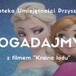 Warsztat POGADAJMY (komunikacja) z filmem KRAINA LODU