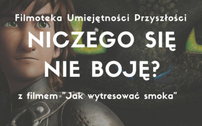Warsztat NICZEGO SIĘ NIE BOJĘ? z filmem JAK WYTRESOWAĆ SMOKA